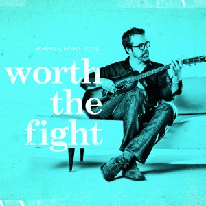 Brian Chartrand - Worth The Fight